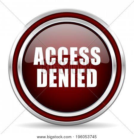 Access denied text red glossy icon. Chrome border round web button. Silver metallic pushbutton.
