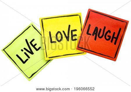 live, love, laugh - motivational words on sticky note reminders isolated on white