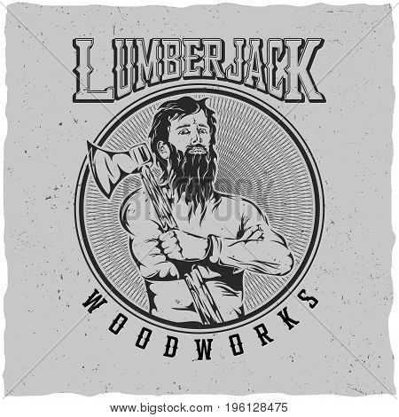 Lumberjack woodworks label design poster with man with an ax on his shoulder vector illustration