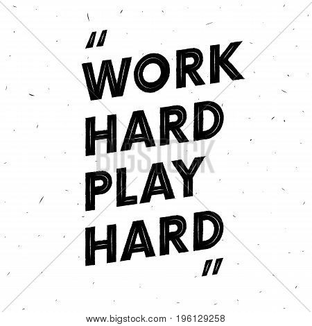 Work hard play hard. Motivation text. Quote. Grunge effect. Vector