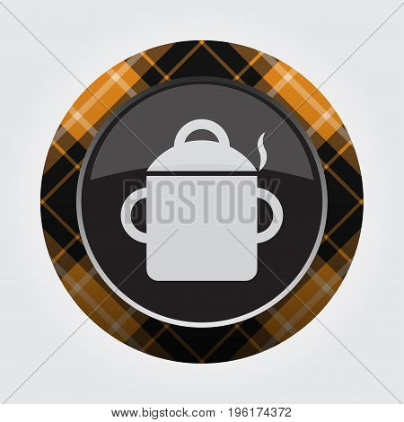 black isolated button with orange black and white tartan pattern on the border - light gray cooking pot with smoke icon in front of a gray background