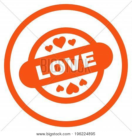 Love Stamp Seal rounded icon. Vector illustration style is flat iconic symbol inside circle, orange color, white background.
