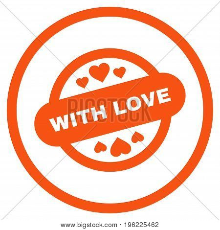 With Love Stamp Seal rounded icon. Vector illustration style is flat iconic symbol inside circle, orange color, white background.