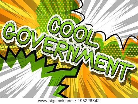Cool Government - Comic book style phrase on abstract background.