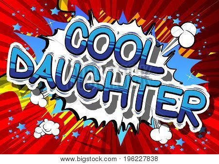 Cool Daughter - Comic book style phrase on abstract background.