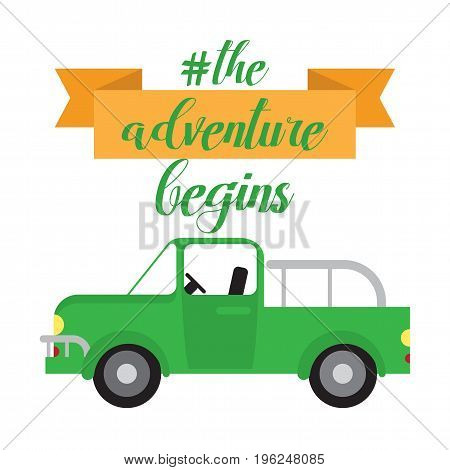 Vector poster- The Adventure begins . Vintage truck illustration