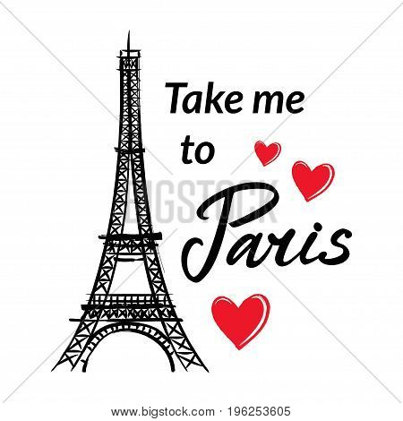 Symbol France-Eiffel tower hearts and phrase Take me to Paris. French capital Paris. Vector sketch illustration