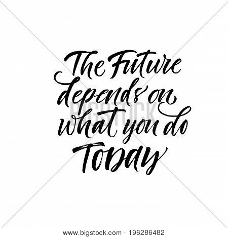 The future depends on what you do today phrase. The future depends on what you do today card. Ink illustration. Modern brush calligraphy. Isolated on white background.