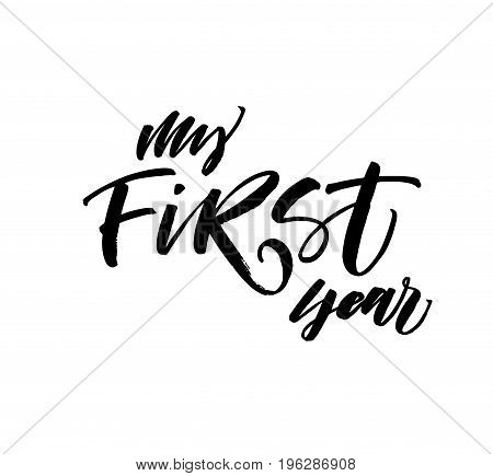 My first year phrase. Phrase for Happy Birthday. Ink illustration. Modern brush calligraphy. Isolated on white background.