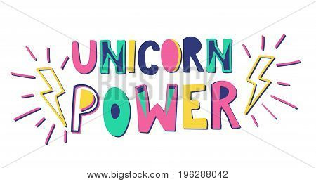 Unicorn power vector illustration. Hand drawn quote with calligraphy. Hand drawn letters with doodles.