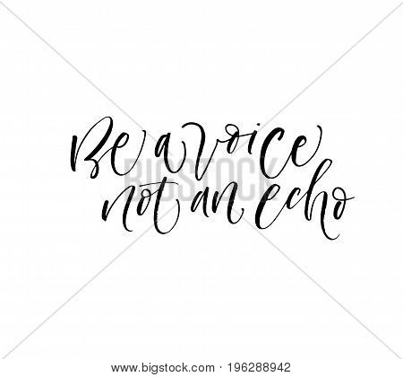 Be a voice not an echo phrase. Ink illustration. Modern brush calligraphy. Isolated on white background.