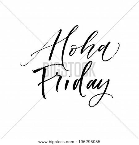 Aloha Friday phrase. Ink illustration. Modern brush calligraphy. Isolated on white background.