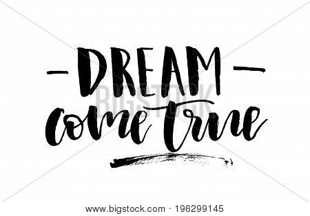 Dream Come True. Handwritten Text, Modern Calligraphy. Inspirational Quote