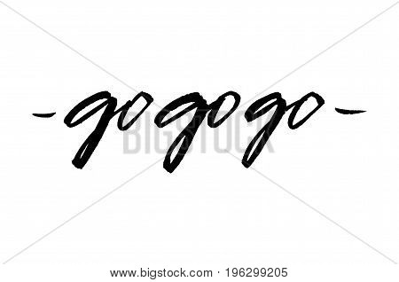 Go Go Go. Handwritten Text. Inspirational Quote. Modern Calligraphy. Isolated