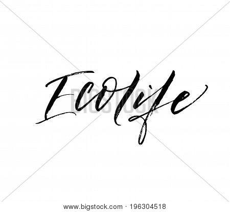 Eco life phrase. Ink illustration. Modern brush calligraphy. Isolated on white background.