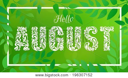 Hello AUGUST. Decorative Font made in swirls and floral elements. Green blurred nature gradient backdrop with foliage bokeh and rectangular frame.