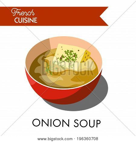 Unusual onion soup from french cuisine that includes crispy croutons, fat butter, some garlic, white wine, beef broth and delicious cheese. Hot liquid dish in bowl isolated vector illustration.