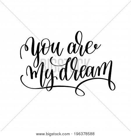 you are my dream black and white hand written lettering positive quote, romantic modern calligraphy phrase, printable wall art poster, vector illustration