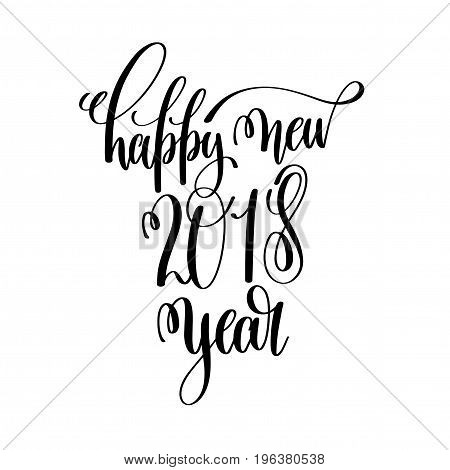 happy new 2018 year hand lettering inscription to winter holiday greeting card, Christmas banner calligraphy text quote, vector illustration
