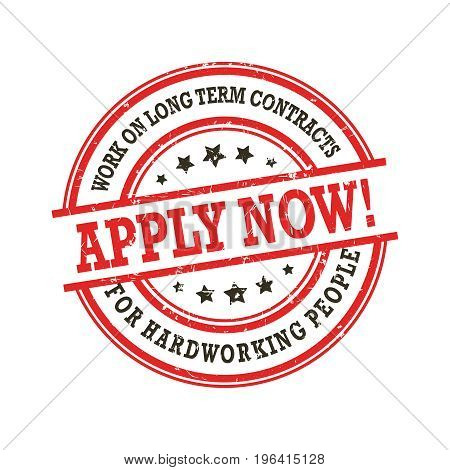 Work on long term contracts for hardworking people - Apply Now - business grunge stamp / label. Print colors used