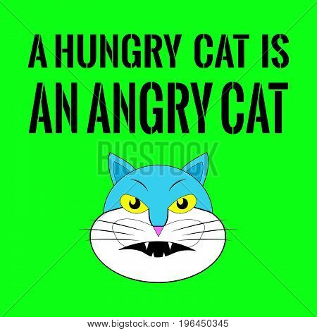 Proverb with cat face. A hungry cat is an angry cat. On green background.