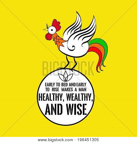 Motivational quote with a cock. Early to bed and early to rise makes a man healthy, wealthy, and wise. On yellow background.