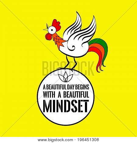 Motivational quote with a cock. A beautiful day begins with a beautiful mindset. On yellow background.