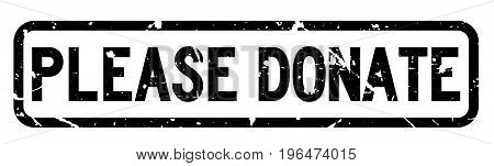 Grunge black please donate wording square rubber seal stamp on white background