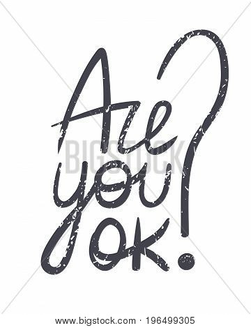 Are you ok? Question of friendly concern. Hand-drawn lettering with scratchy texture. Marker note for a meaningful person. Check of mood feelings and emotions. Helping conversation. Supportive talk.