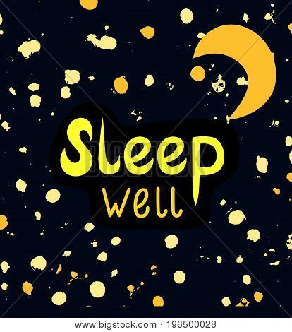 Sleep well a wish of good night. Sweet dreams card decorated with abstract shiny stars and a moon. Dark night starry sky with yellow lettering. Nice friendly words on textured galaxy background.