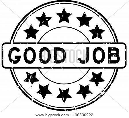 Grunge black good job with star icon round rubber stamp on white background