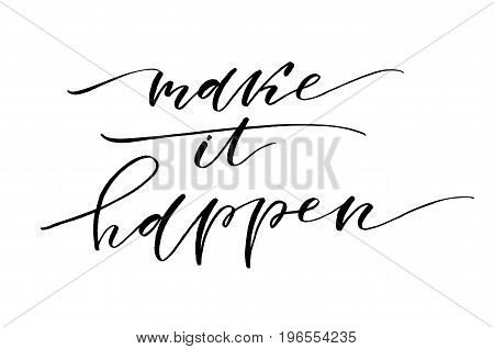 Make It Happen. Inspirational Quote. Handwritten Text. Modern Calligraphy.