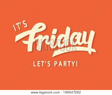 It's Friday. Let's Party. Weekend trendy lettering, hand written inspirational modern calligraphy. Typography design, good for invitation, poster, banner, flyer, T shirt print. Vector illustration