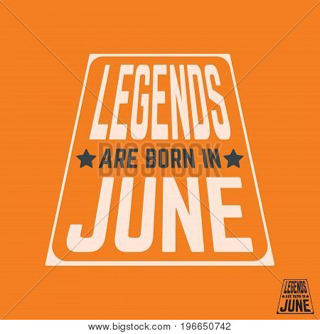 T-shirt print design. Legends are born in June vintage t shirt stamp. Badge applique label t-shirts jeans casual wear. Vector illustration.