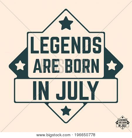T-shirt print design. Legends are born in July vintage t shirt stamp. Badge applique label t-shirts jeans casual wear. Vector illustration.
