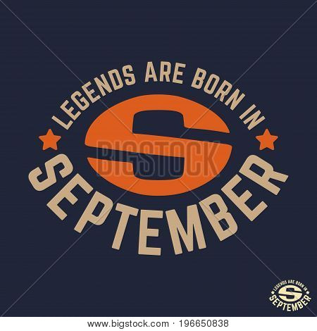 T-shirt print design. Legends are born in September vintage t shirt stamp. Badge applique label t-shirts jeans casual wear. Vector illustration.