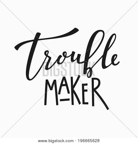 Trouble maker t-shirt quote lettering. Calligraphy inspiration graphic design typography element. Hand written postcard. Cute simple vector sign..
