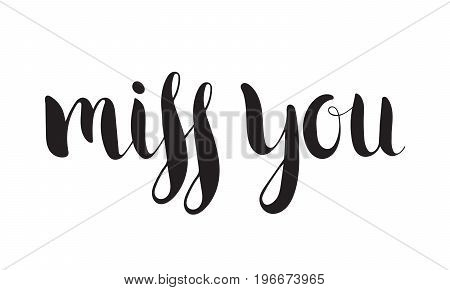 Handwritten calligraphic ink inscription Miss you on white background. Hand write lettering for poster, postcard, t-shirt, Valentine day card, invitation. Vector illustration.