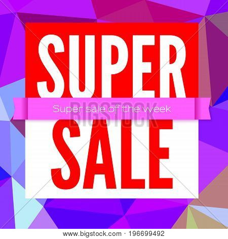 Super sale selling banner. Poster for shops with super sale of the week ad. Simple poster on the background of colored triangles with a crimson ribbon.
