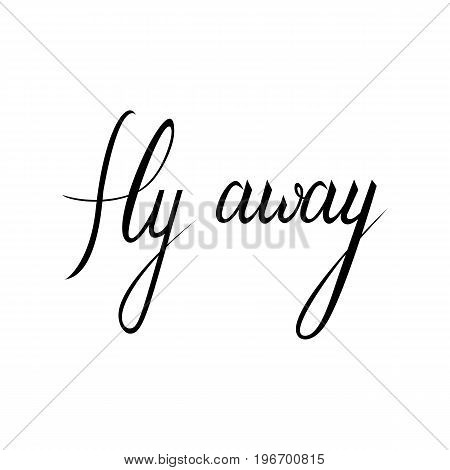 Fly away text. Travel life style inspiration quotes lettering. Motivational quote calligraphy.