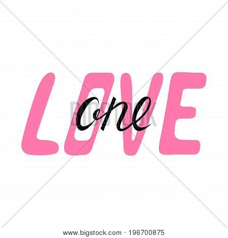 One love hand lettering quote isolated in white background. calligraphy image. Hand drawn lettering poster, vintage typography card.