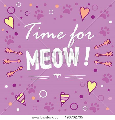 Time for meow! Colored layout with fun phrase, heart shapes and cat's footprint, lettering / Great for textile