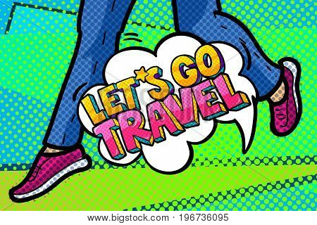 Let s go travel Message in retro pop art style. The feet of a woman are running. Vector illustration.