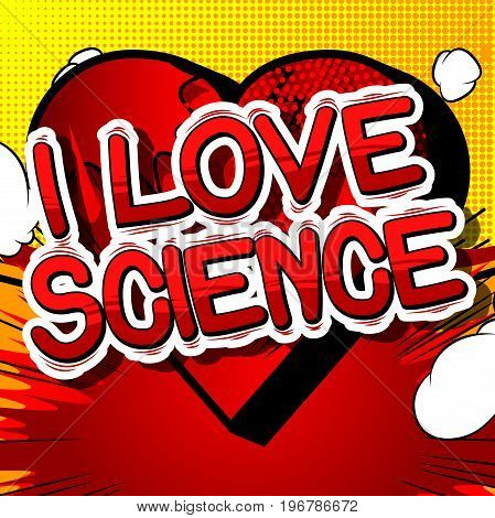 I Love Science - Comic book style phrase on abstract background. poster