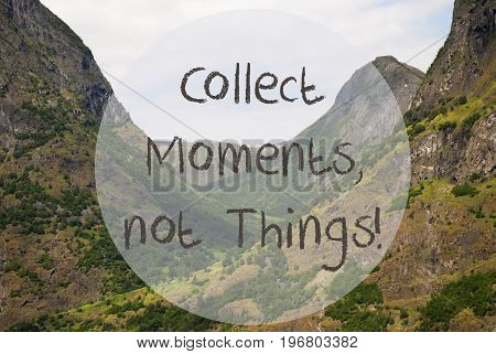 English Quote Collect Moments Not Things. Valley With Mountains In Norway. Peaceful Landscape, Scenery With Grass, Trees And Rocks.