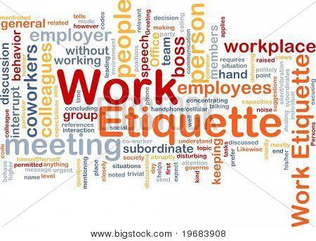 Background concept wordcloud illustration of work etiquette