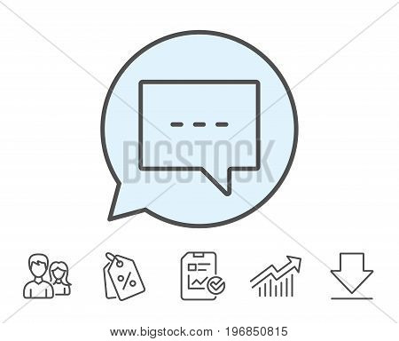 Chat line icon. Speech bubble sign. Communication or Comment symbol. Report, Sale Coupons and Chart line signs. Download, Group icons. Editable stroke. Vector