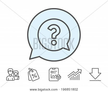 Question mark line icon. Help speech bubble sign. FAQ symbol. Report, Sale Coupons and Chart line signs. Download, Group icons. Editable stroke. Vector