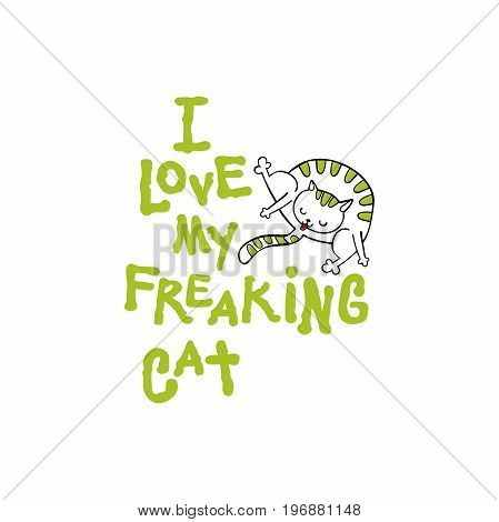 I love my freaking cat. Cartoon cat. Isolated vector objects on white background.
