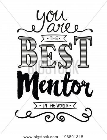 You are the Best Mentor in the World Typographic Art Poster